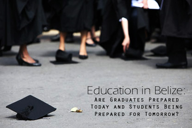Education in Belize: Are Graduates Prepared Today and Students Being Prepared fo