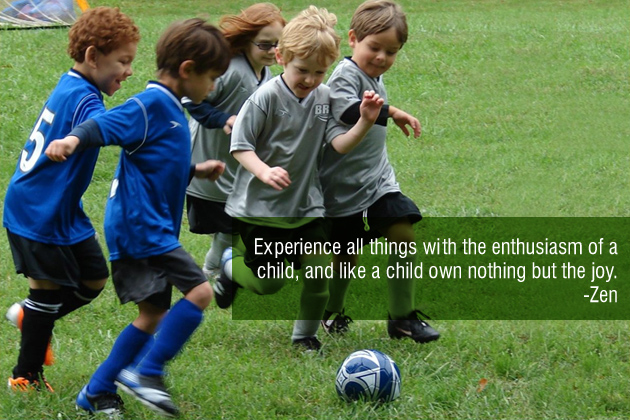 Experience all things with the enthusiasm of a child, and like a child own nothi