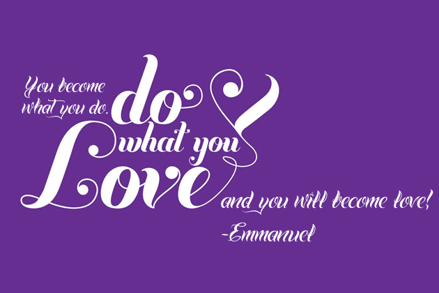 Do what you love and you will become love -Emmanuel