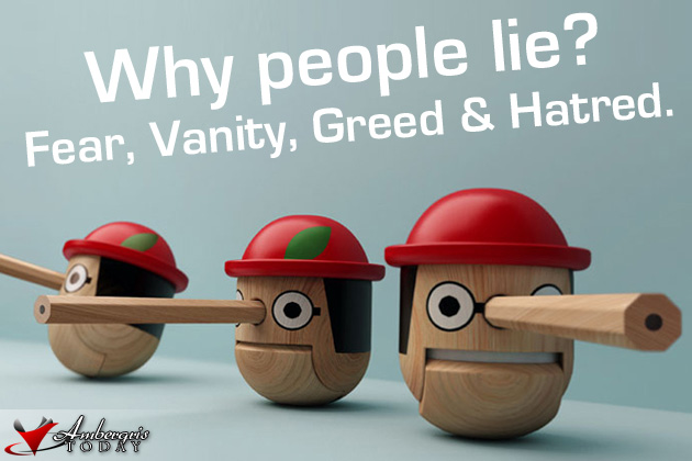 Why do people lie? Fear, Vanity, greed and hatred